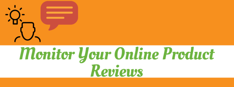 Monitor your online product reviews