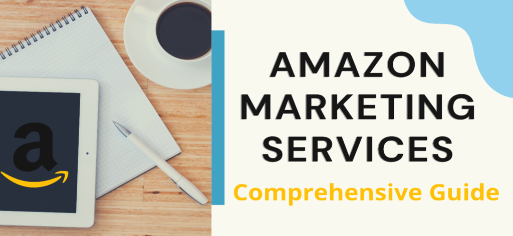 Amazon marketing services: Detailed guide