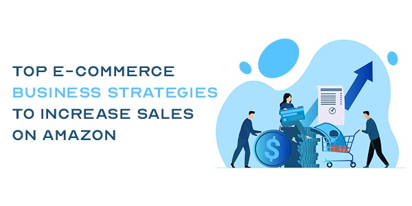 E-commerce business strategies to increase sales