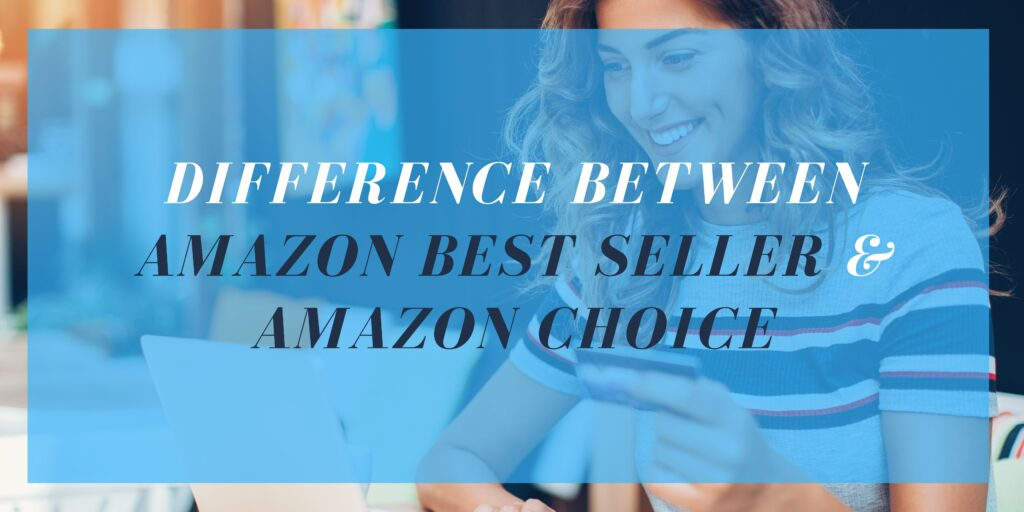 Difference between Amazon Best Seller and Amazon's Choice